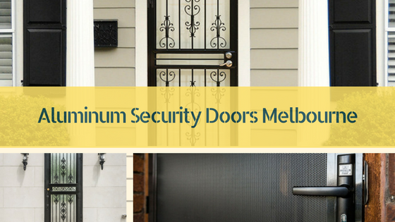 Why do you need security doors Melbourne?
