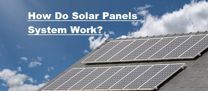 How do Solar Panels System Work?