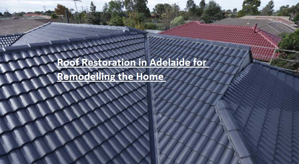 Roof Restoration in Adelaide for Remodelling the Home
