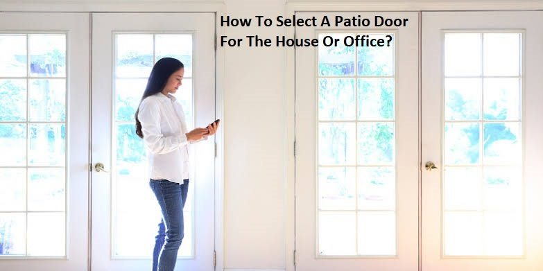 How To Select A Patio Door For The House Or Office?